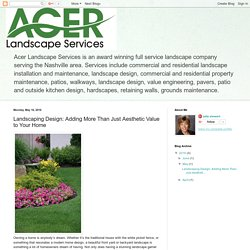 Landscaping Design: Adding More Than Just Aesthetic Value to Your Home