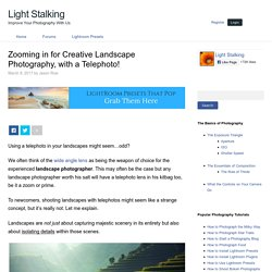 Zooming in for Creative Landscape Photography, with a Telephoto!