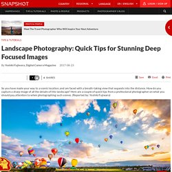 Landscape Photography: Quick Tips for Stunning Deep Focused Images