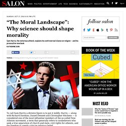 """""""The Moral Landscape"""": Why science should shape morality"""