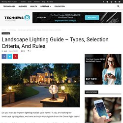 Landscape Lighting Guide – Types, Selection Criteria, And Rules