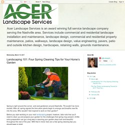 Landscaping 101: Four Spring Cleaning Tips for Your Home's Garden