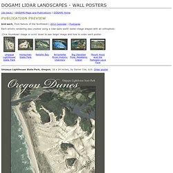 DOGAMI - Lidar Landscapes Posters: Umpqua Lighthouse State Park; Honeyman State Park; Netarts Bay; Willamette River Historic Channels; Big Obsidian Flow, Newberry Crater; Mt. Hood and the Parkdale Lava Flow