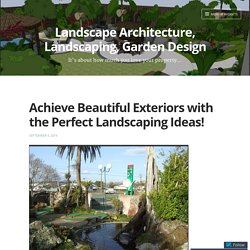 Achieve Beautiful Exteriors with the Perfect Landscaping Ideas! – Landscape Architecture, Landscaping, Garden Design