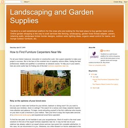 Landscaping and Garden Supplies: How to Find Furniture Carpenters Near Me