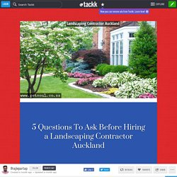 5 Questions To Ask Before Hiring a Landscaping Contractor Auckland