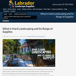 Hard Landscaping and its Range of Landscape Supplies Gold Coast