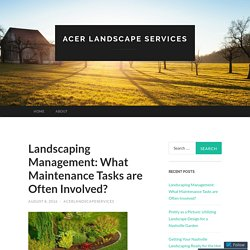Landscaping Management: What Maintenance Tasks are Often Involved?