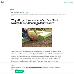 Ways Busy Homeowners Can Ease Their Nashville Landscaping Maintenance