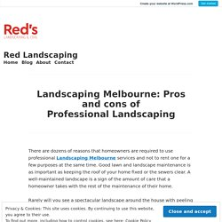 Landscaping Melbourne: Pros and cons of Professional Landscaping – Red Landscaping