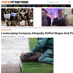 Landscaping Company Allegedly Stiffed Wages And Threatened To Deport Legal Guest Workers