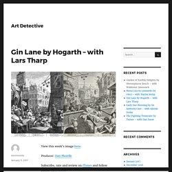 Gin Lane by Hogarth – with Lars Tharp – Art Detective