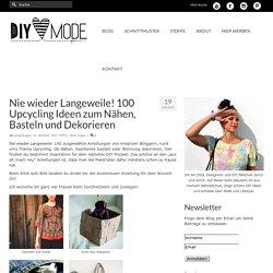 Nie wieder Langeweile! 100 Upcycling Ideen zum Nähen, Basteln und Dekorieren – DIY MODE