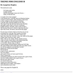 "theme for english b a ""theme for english b"" is a beautiful poem, with a powerful message, written by the confident langston hughes this poem is powerful because no matter what the opinions of its readers—whether now or then—it encouraged thought and inspired contemplation."