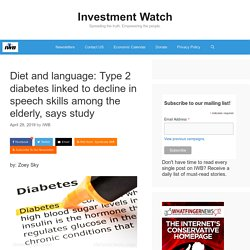 Diet and language: Type 2 diabetes linked to decline in speech skills among the elderly, says study