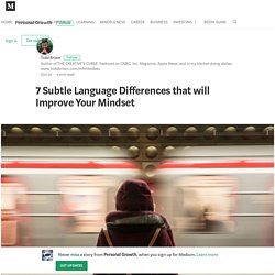 7 Subtle Language Differences that will Improve Your Mindset