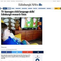 TV 'damages child language skills' Edinburgh research finds