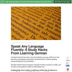Speak Any Language Fluently: 6 Study Hacks From Learning German