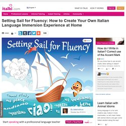 Setting Sail for Fluency: How to Create Your Own Italian Language Immersion Experience at Home - Italian learning article