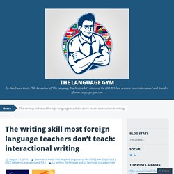 The writing skill most foreign language teachers don't teach: interactional writing
