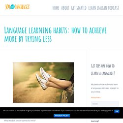 Language learning habits: how to achieve more by trying less