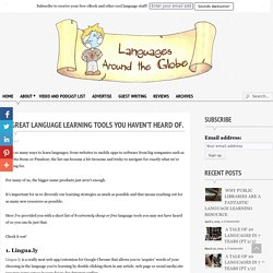 8 Great Language Learning Tools You Haven't Heard Of. - Languages Around the Globe