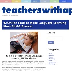 12 Online Tools to Make Language Learning More FUN & Diverse - Teachers With Apps
