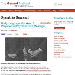 Body Language Mistakes: 5 Ways to Destroy Your Own Message