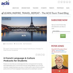 6 French Language & Culture Podcasts for Students