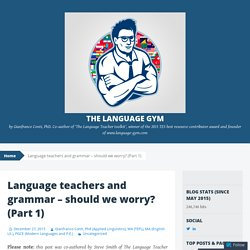 Language teachers and grammar – should we worry? (Part 1)