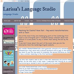 Larissa's Language Studio: Teaching for Exams? Have fun! - Key-word transformations with a twist