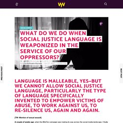 What Do We Do When Social Justice Language is Weaponized in the Service of our Oppressors?