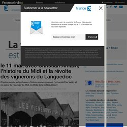 France 3 Languedoc-Roussillon - le 11 mai, avec Christian Amalvi, l'histoire du Midi et la révolte des vignerons du Languedoc