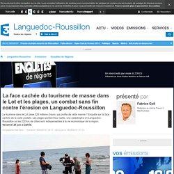 France 3 Languedoc-Roussillon - La face cachée du tourisme de masse dans le Lot et les plages, un combat sans fin contre l'érosion en Languedoc-Roussillon