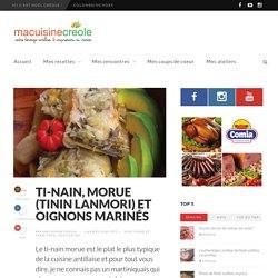 Ti-nain, morue (tinin lanmori) et oignons marinés - Ma cuisine créole