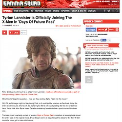 Tyrion Lannister Is Officially Joining The X-Men In 'Days Of Future Past'