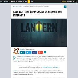 Avec Lantern, éradiquons la censure sur Internet !