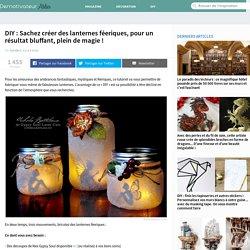 DIY: Sachez créer des lanternes féeriques, pour un résultat bluffant, plein de magie !
