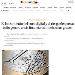 El lanzamiento del euro digital y el riesgo de que su éxito genere crisis fin...