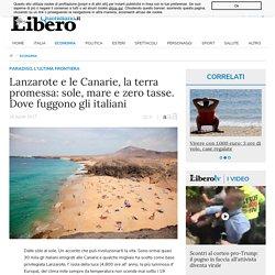 Lanzarote e le Canarie, la terra promessa: sole, mare e zero tasse. Dove fuggono gli italiani