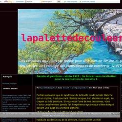 vidéo 1325 : Se lancer sans hésitation pour la réalisation de dessins 1. - lapalettedecouleurs