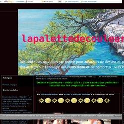 vidéo 1533 : L'art secret des peintres - tutoriel sur la composition d'une oeuvre. - lapalettedecouleurs