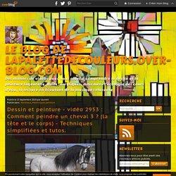 vidéo 2953 : Comment peindre un cheval 3 ? (la tête et le corps) - Techniques simplifiées et tutos. - Le blog de lapalettedecouleurs.over-blog.com
