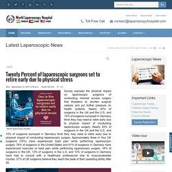 Twenty Percent of laparoscopic surgeons set to retire early due to physical stress