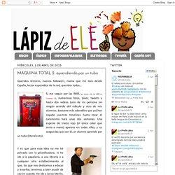 Lápiz de ELE: MÁQUINA TOTAL 2: aprendiendo por un tubo