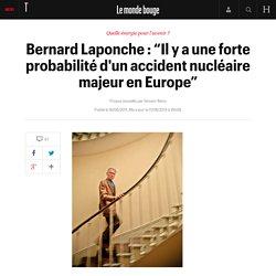 """Bernard Laponche : """"Il y a une forte probabilité d'un accident nucléaire majeur en Europe"""" - Le monde bouge - Télérama.fr-Mozilla Firefox"""