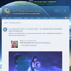 LA LUNE BLEUE DU 31 JUILLET 2015 : SE LIBÉRER DES MÉMOIRES ÉMOTIONNELLES