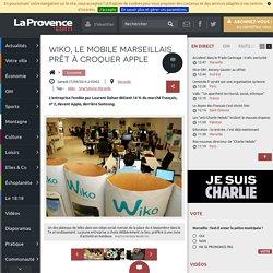 LaProvence.com : Wiko, le mobile marseillais prêt à croquer Apple
