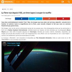 Un time-lapse à couper le souffle nous offre la Terre depuis l'ISS, le monde vu d'en haut