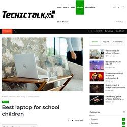 Best laptop for school children ( Complete List )